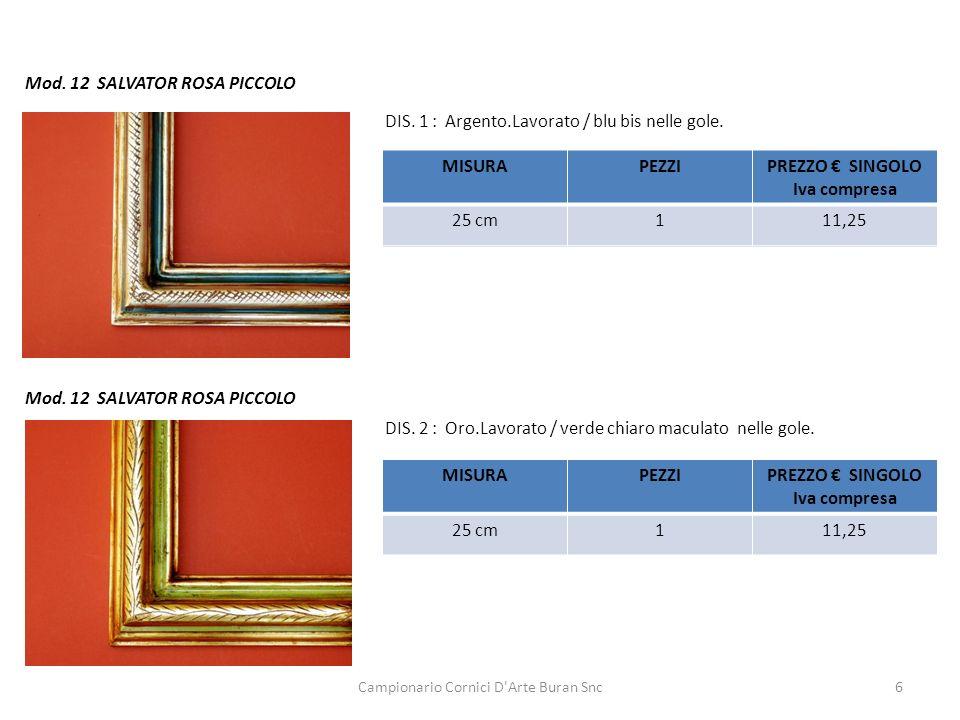 Campionario Cornici D'Arte Buran Snc6 Mod. 12 SALVATOR ROSA PICCOLO DIS. 1 : Argento.Lavorato / blu bis nelle gole. DIS. 2 : Oro.Lavorato / verde chia