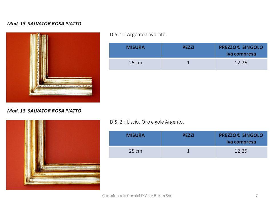 Campionario Cornici D'Arte Buran Snc7 Mod. 13 SALVATOR ROSA PIATTO DIS. 1 : Argento.Lavorato. DIS. 2 : Liscio. Oro e gole Argento. MISURAPEZZIPREZZO S