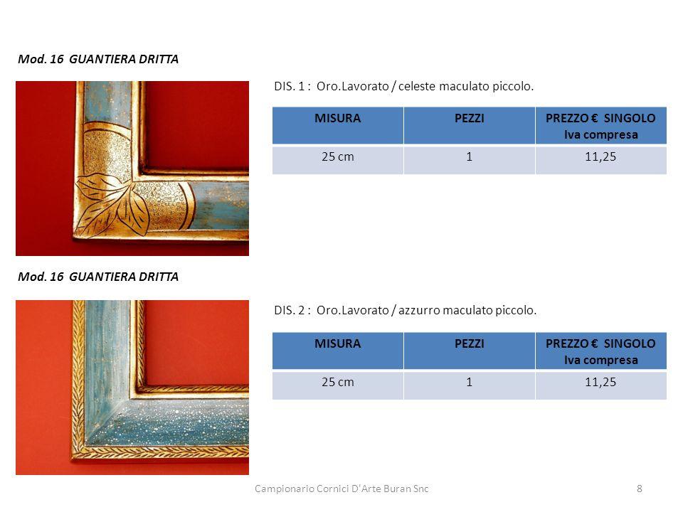 Campionario Cornici D'Arte Buran Snc8 Mod. 16 GUANTIERA DRITTA DIS. 1 : Oro.Lavorato / celeste maculato piccolo. DIS. 2 : Oro.Lavorato / azzurro macul