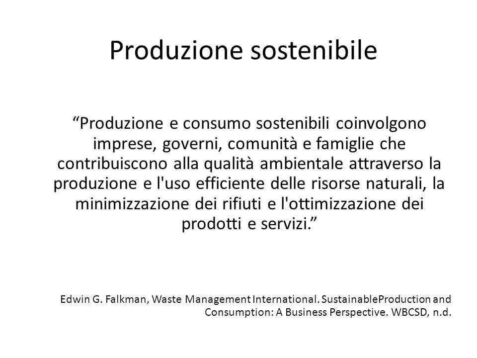 Produzione sostenibile Produzione e consumo sostenibili coinvolgono imprese, governi, comunità e famiglie che contribuiscono alla qualità ambientale a