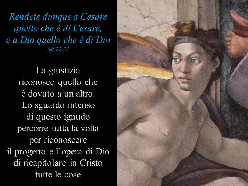 Rendete dunque a Cesare quello che è di Cesare, e a Dio quello che è di Dio Mt 22,21 La giustizia riconosce quello che è dovuto a un altro.