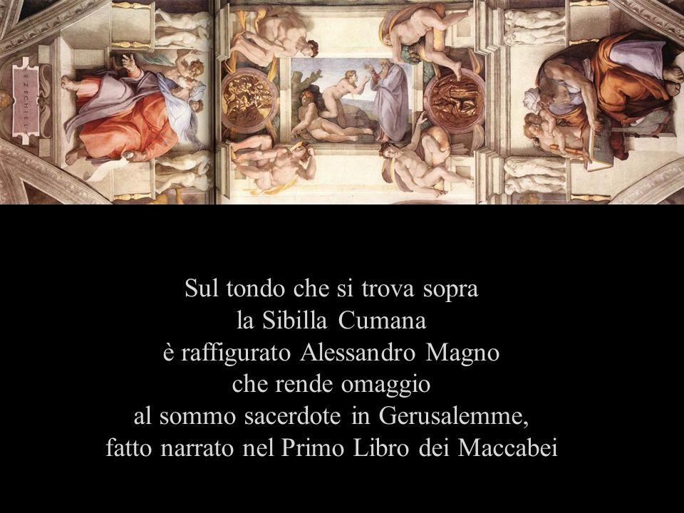 Sul tondo che si trova sopra la Sibilla Cumana è raffigurato Alessandro Magno che rende omaggio al sommo sacerdote in Gerusalemme, fatto narrato nel Primo Libro dei Maccabei