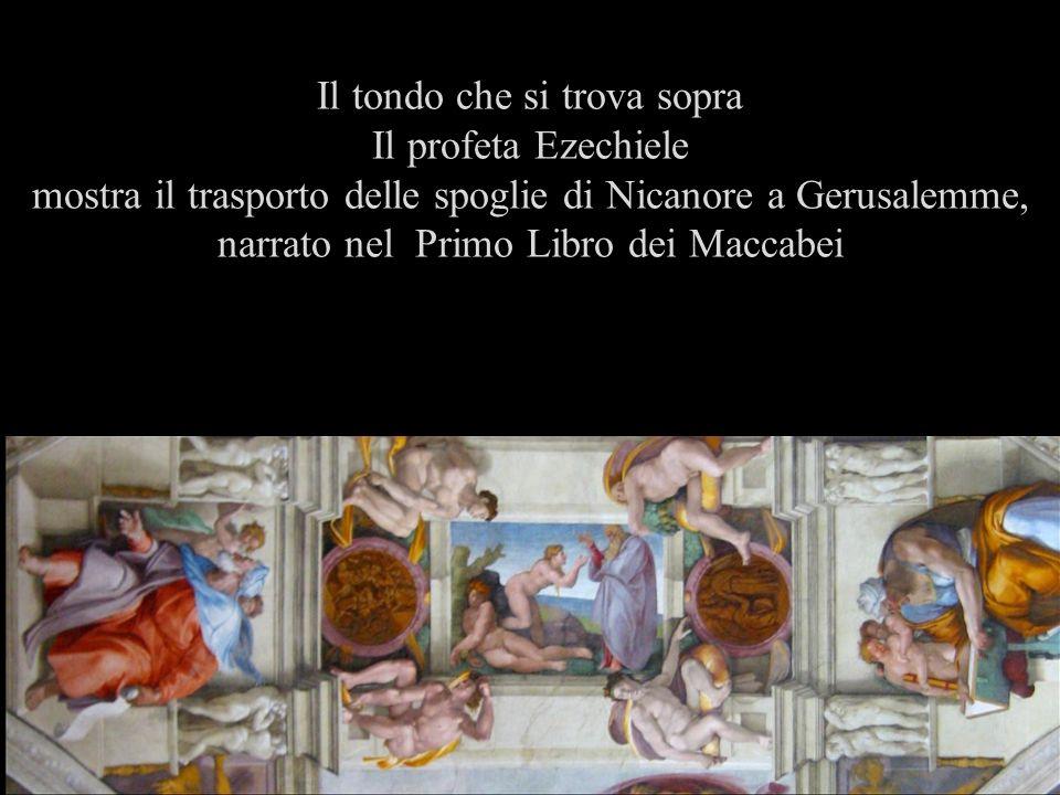 Il tondo che si trova sopra Il profeta Ezechiele mostra il trasporto delle spoglie di Nicanore a Gerusalemme, narrato nel Primo Libro dei Maccabei