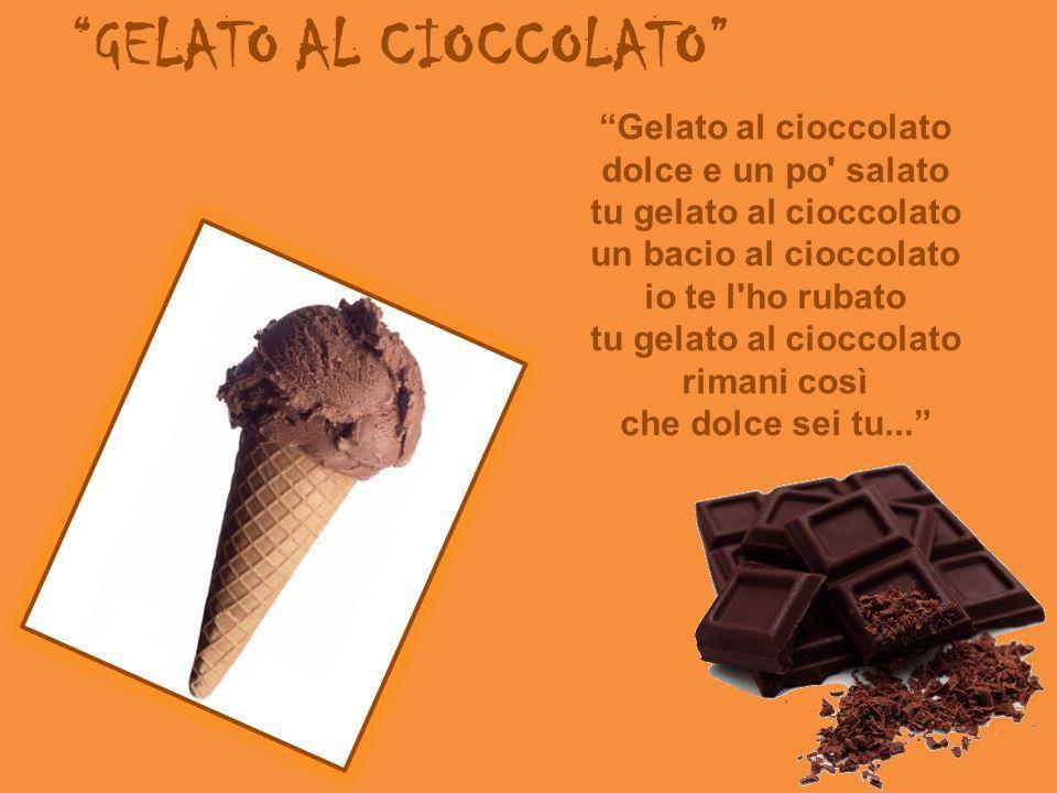 GELATO AL CIOCCOLATO Gelato al cioccolato dolce e un po' salato tu gelato al cioccolato un bacio al cioccolato io te l'ho rubato tu gelato al cioccola