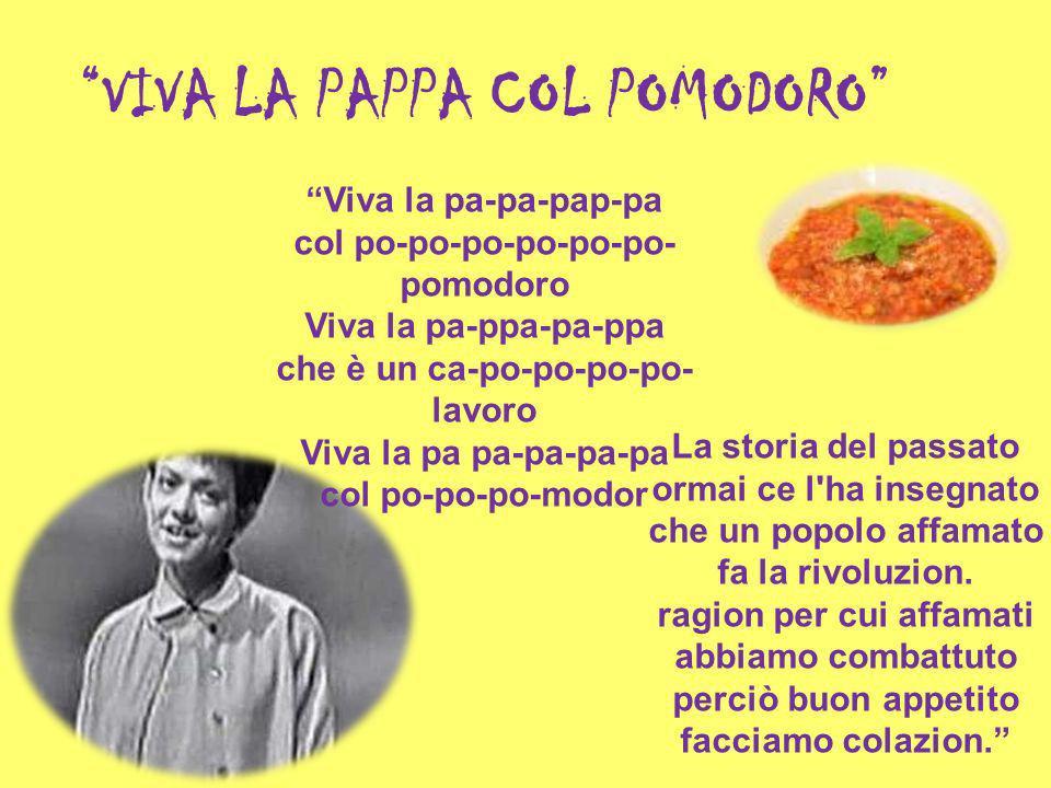 VIVA LA PAPPA COL POMODORO Viva la pa-pa-pap-pa col po-po-po-po-po-po- pomodoro Viva la pa-ppa-pa-ppa che è un ca-po-po-po-po- lavoro Viva la pa pa-pa