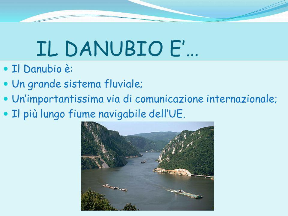 IL DANUBIO E… Il Danubio è: Un grande sistema fluviale; Unimportantissima via di comunicazione internazionale; Il più lungo fiume navigabile dellUE.