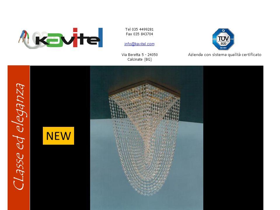 Tel 035 4499281 Fax 035 843704 info@kavitel.com Via Beretta 5 - 24050 Calcinate (BG) Azienda con sistema qualità certificato CLasse ed eleganza NEW