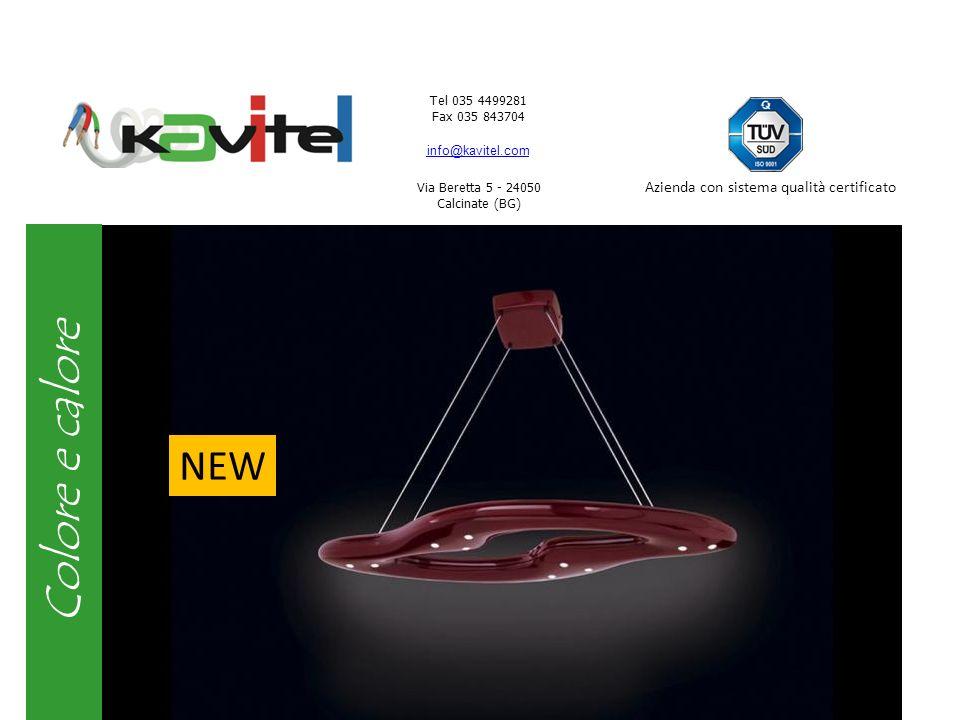 Tel 035 4499281 Fax 035 843704 info@kavitel.com Via Beretta 5 - 24050 Calcinate (BG) Azienda con sistema qualità certificato Sfumature di luce NEW