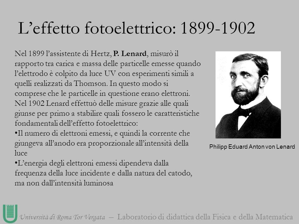 Università di Roma Tor Vergata Laboratorio di didattica della Fisica e della Matematica Nel 1899 lassistente di Hertz, P. Lenard, misurò il rapporto t