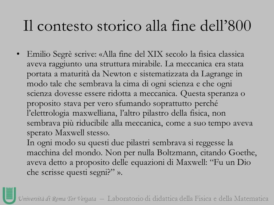 Università di Roma Tor Vergata Laboratorio di didattica della Fisica e della Matematica Il contesto storico alla fine dell800 Segrè prosegue: «Un terzo pilastro della Fisica, sotto certi aspetti il più solido di tutti, era la termodinamica.