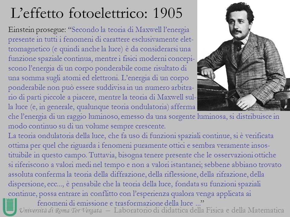 Università di Roma Tor Vergata Laboratorio di didattica della Fisica e della Matematica Einstein prosegue: Secondo la teoria di Maxwell lenergia prese