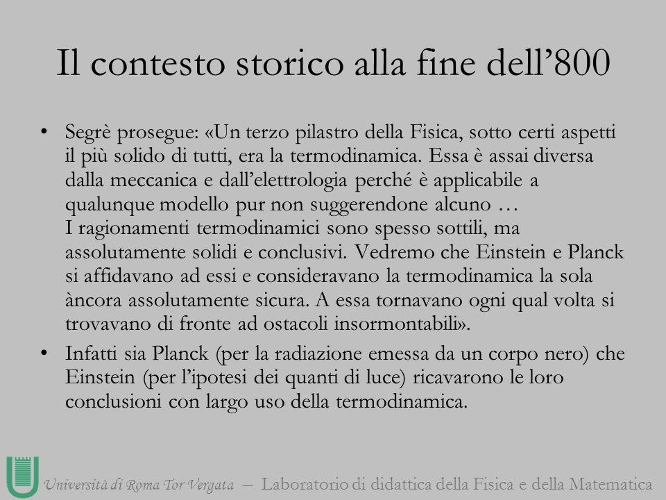 Università di Roma Tor Vergata Laboratorio di didattica della Fisica e della Matematica Il contesto storico alla fine dell800 Segrè prosegue: «Un terz
