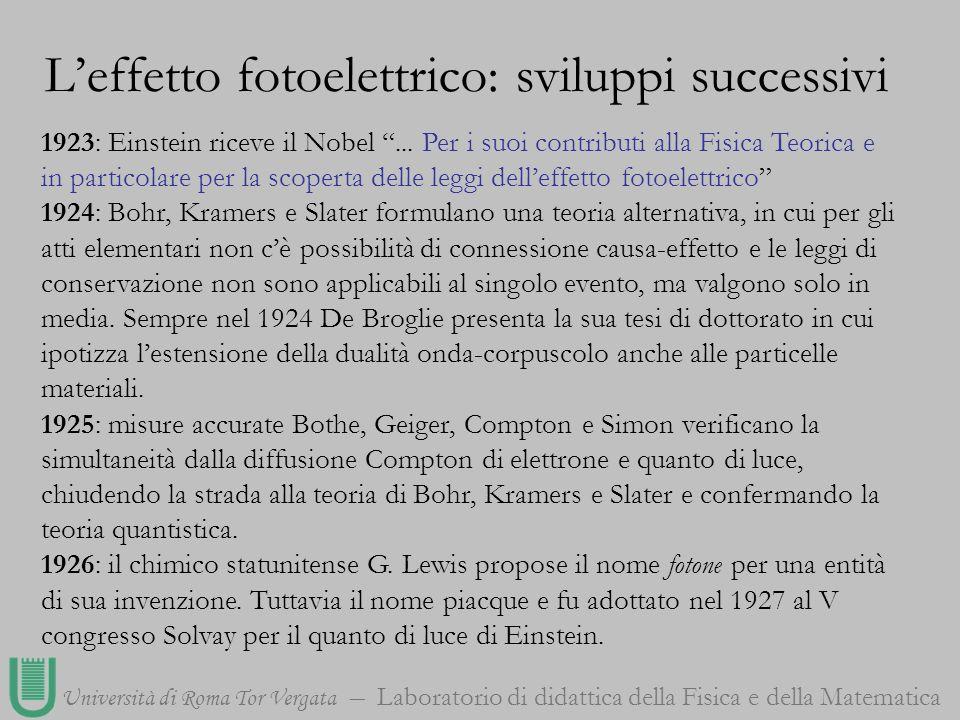 Università di Roma Tor Vergata Laboratorio di didattica della Fisica e della Matematica 1923: Einstein riceve il Nobel... Per i suoi contributi alla F
