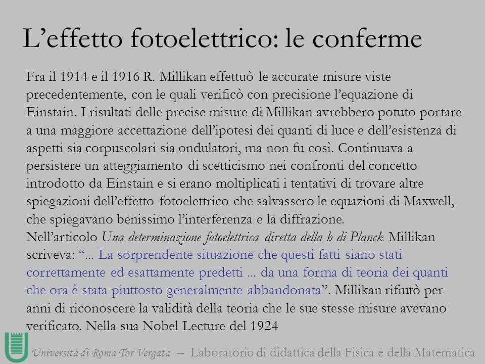Università di Roma Tor Vergata Laboratorio di didattica della Fisica e della Matematica Fra il 1914 e il 1916 R. Millikan effettuò le accurate misure