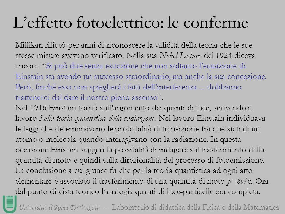 Università di Roma Tor Vergata Laboratorio di didattica della Fisica e della Matematica Millikan rifiutò per anni di riconoscere la validità della teo