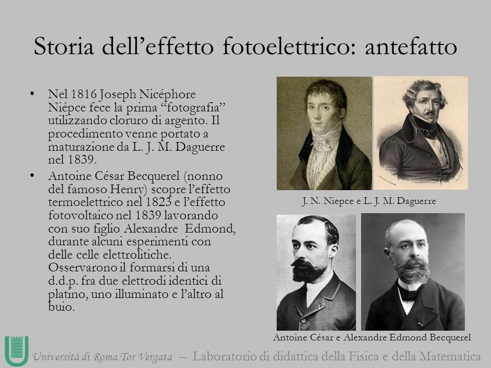 Università di Roma Tor Vergata Laboratorio di didattica della Fisica e della Matematica Nel 1887 Heinrich Hertz, mentre lavorava per dimostrare le proprietà ottiche delle onde elettromagnetiche, scoprì che la luce ultravioletta favoriva lo scoccare delle scintille nei suoi rilevatori.