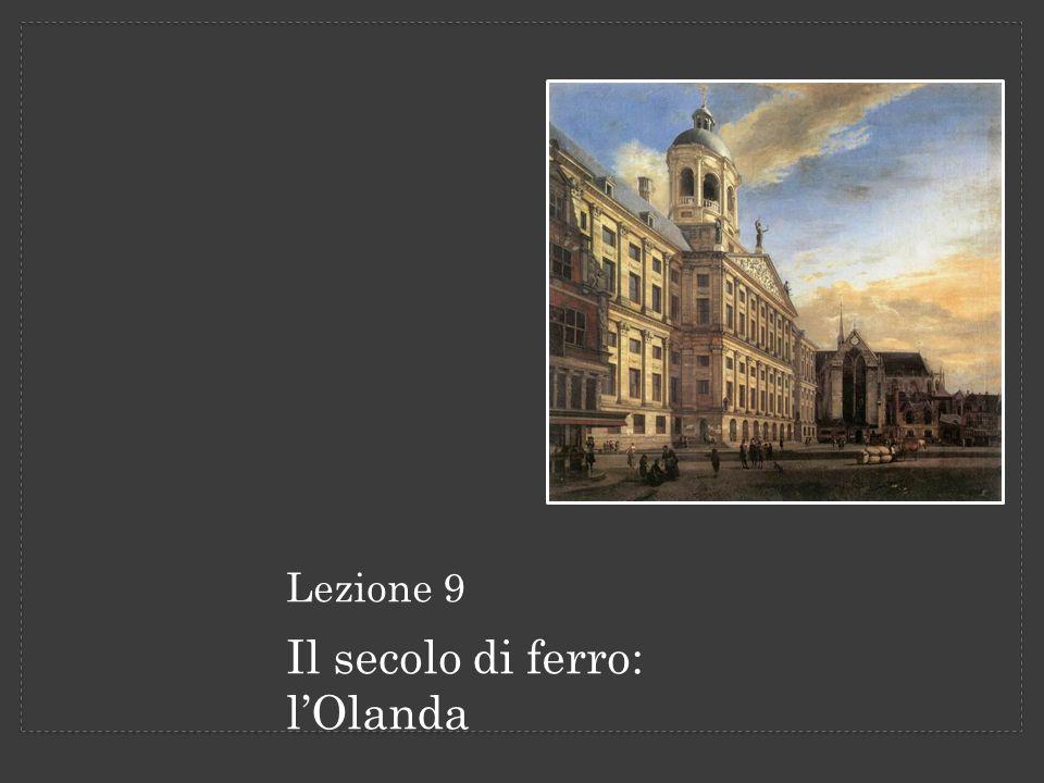 Lezione 9 Il secolo di ferro: lOlanda