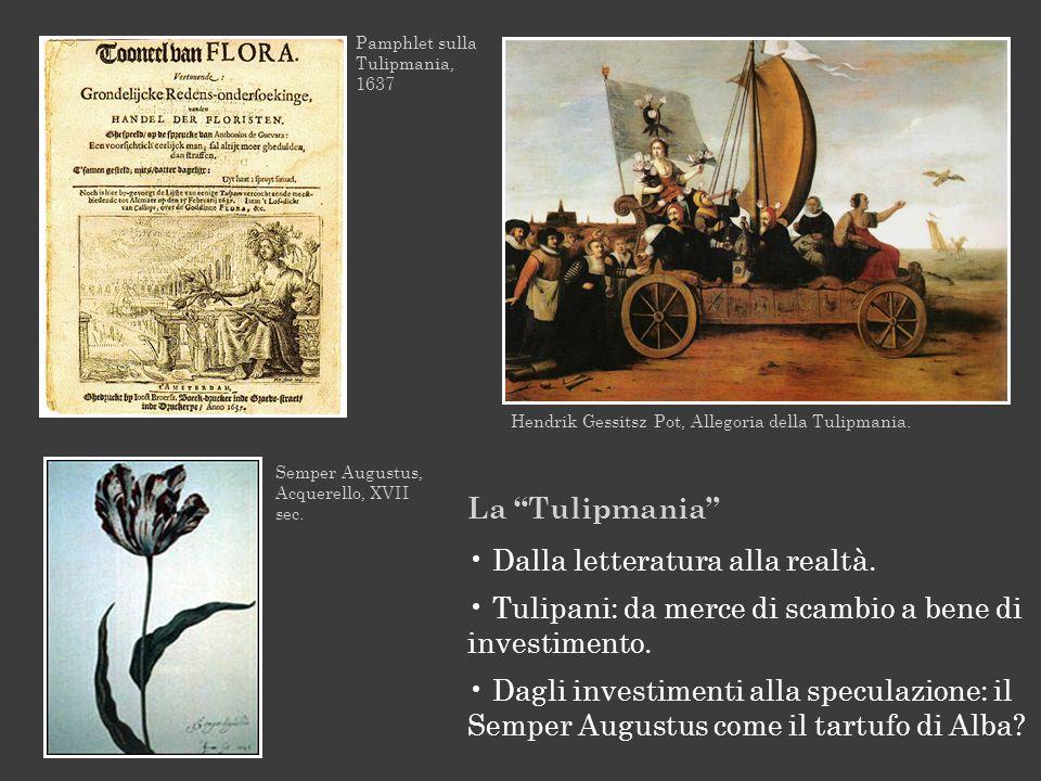 La Tulipmania Dalla letteratura alla realtà. Tulipani: da merce di scambio a bene di investimento. Dagli investimenti alla speculazione: il Semper Aug