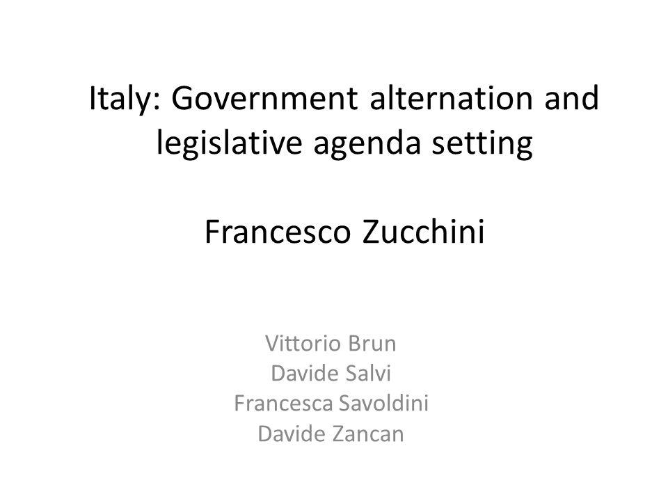 Italy: Government alternation and legislative agenda setting Francesco Zucchini Vittorio Brun Davide Salvi Francesca Savoldini Davide Zancan