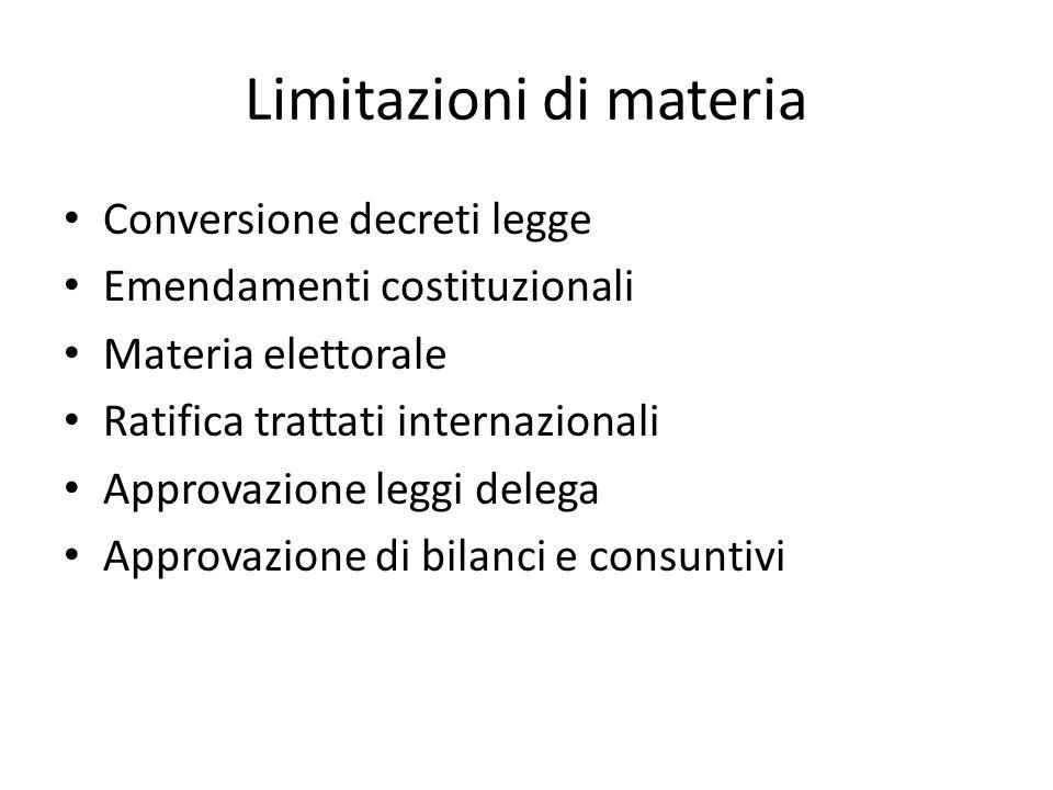 Limitazioni di materia Conversione decreti legge Emendamenti costituzionali Materia elettorale Ratifica trattati internazionali Approvazione leggi del