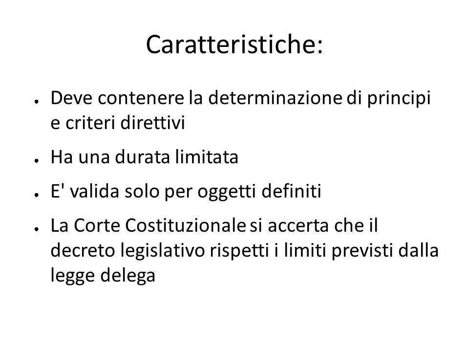 Caratteristiche: Deve contenere la determinazione di principi e criteri direttivi Ha una durata limitata E' valida solo per oggetti definiti La Corte