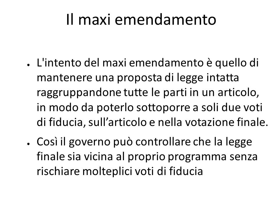Il maxi emendamento L'intento del maxi emendamento è quello di mantenere una proposta di legge intatta raggruppandone tutte le parti in un articolo, i