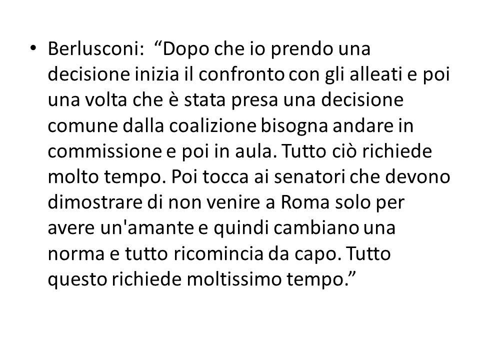 Berlusconi: Dopo che io prendo una decisione inizia il confronto con gli alleati e poi una volta che è stata presa una decisione comune dalla coalizio