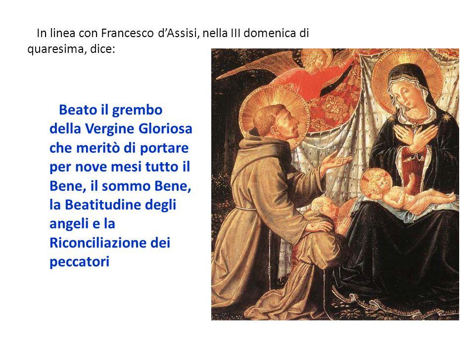 Beato il grembo della Vergine Gloriosa che meritò di portare per nove mesi tutto il Bene, il sommo Bene, la Beatitudine degli angeli e la Riconciliazi