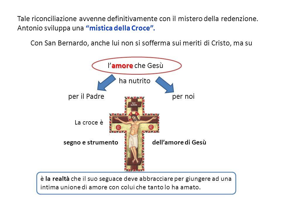 Tale riconciliazione avvenne definitivamente con il mistero della redenzione. Antonio sviluppa una mistica della Croce. Con San Bernardo, anche lui no