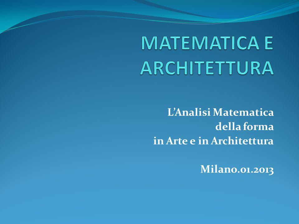 LAnalisi Matematica della forma in Arte e in Architettura Milano.01.2013