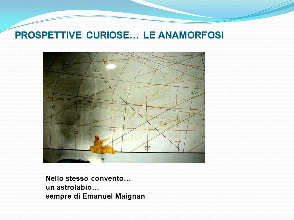 PROSPETTIVE CURIOSE… LE ANAMORFOSI Nello stesso convento… un astrolabio… sempre di Emanuel Maignan