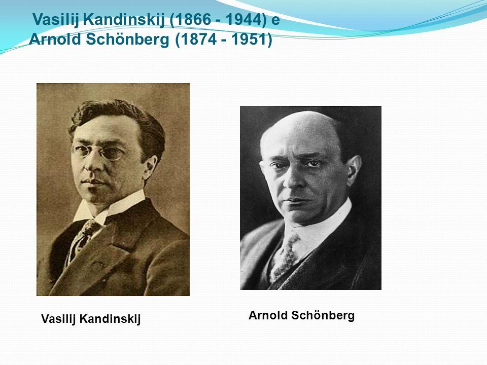 Vasilij Kandinskij (1866 - 1944) e Arnold Schönberg (1874 - 1951) Vasilij Kandinskij Arnold Schönberg