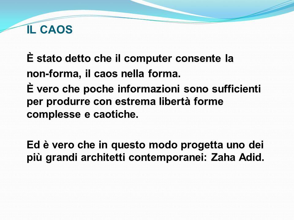 IL CAOS È stato detto che il computer consente la non-forma, il caos nella forma. È vero che poche informazioni sono sufficienti per produrre con estr