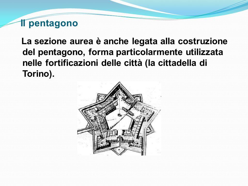 Il pentagono La sezione aurea è anche legata alla costruzione del pentagono, forma particolarmente utilizzata nelle fortificazioni delle città (la cit