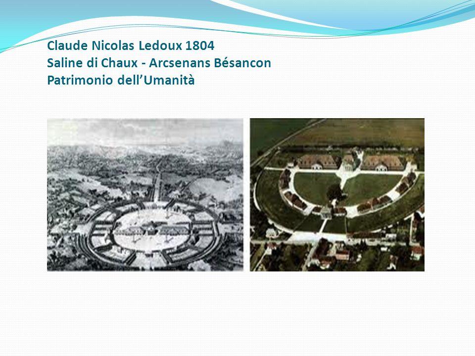 Claude Nicolas Ledoux 1804 Saline di Chaux - Arcsenans Bésancon Patrimonio dellUmanità