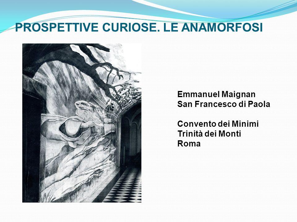 PROSPETTIVE CURIOSE. LE ANAMORFOSI Emmanuel Maignan San Francesco di Paola Convento dei Minimi Trinità dei Monti Roma