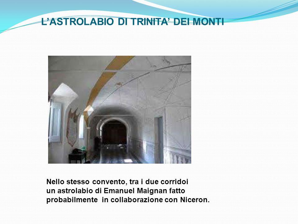 LASTROLABIO DI TRINITA DEI MONTI Nello stesso convento, tra i due corridoi un astrolabio di Emanuel Maignan fatto probabilmente in collaborazione con
