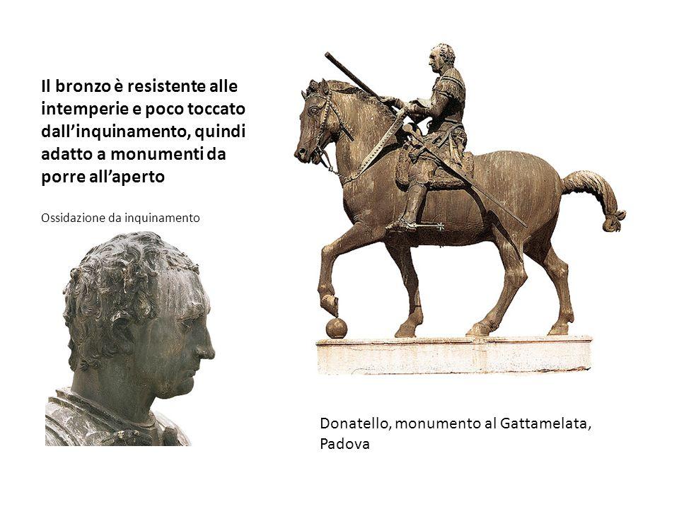 Il bronzo è resistente alle intemperie e poco toccato dallinquinamento, quindi adatto a monumenti da porre allaperto Ossidazione da inquinamento Donat