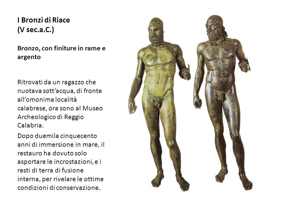 I Bronzi di Riace (V sec.a.C.) Bronzo, con finiture in rame e argento Ritrovati da un ragazzo che nuotava sottacqua, di fronte allomonima località cal