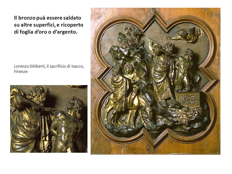 Il bronzo puà essere saldato su altre superfici, e ricoperto di foglia doro o dargento. Lorenzo Ghiberti, il sacrificio di Isacco, Firenze