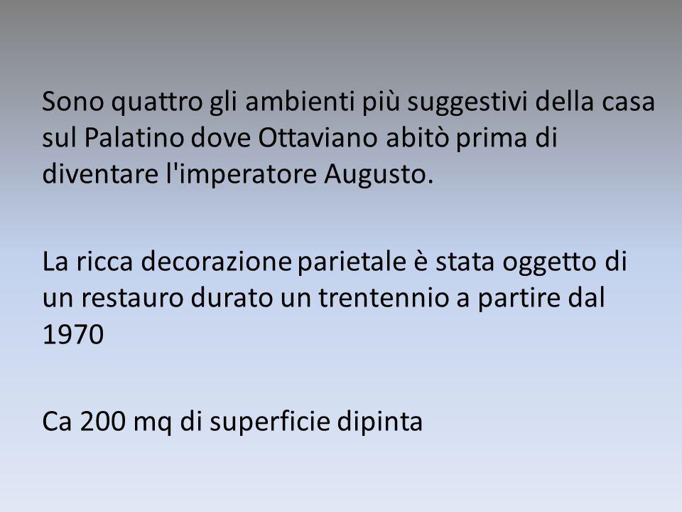 Sono quattro gli ambienti più suggestivi della casa sul Palatino dove Ottaviano abitò prima di diventare l'imperatore Augusto. La ricca decorazione pa