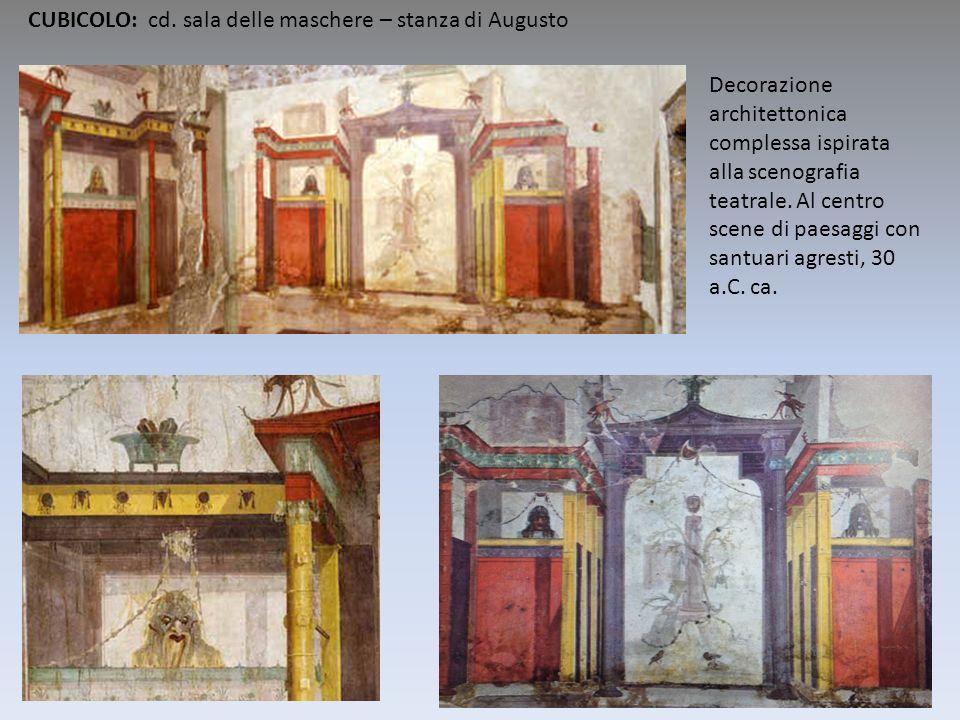 CUBICOLO: cd. sala delle maschere – stanza di Augusto Decorazione architettonica complessa ispirata alla scenografia teatrale. Al centro scene di paes
