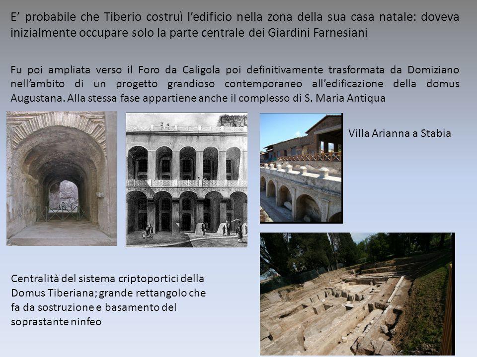 E probabile che Tiberio costruì ledificio nella zona della sua casa natale: doveva inizialmente occupare solo la parte centrale dei Giardini Farnesian