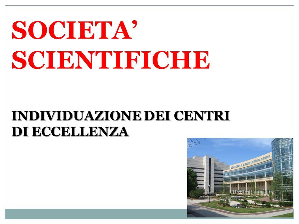 INDIVIDUAZIONE DEI CENTRI DI ECCELLENZA SOCIETA SCIENTIFICHE INDIVIDUAZIONE DEI CENTRI DI ECCELLENZA