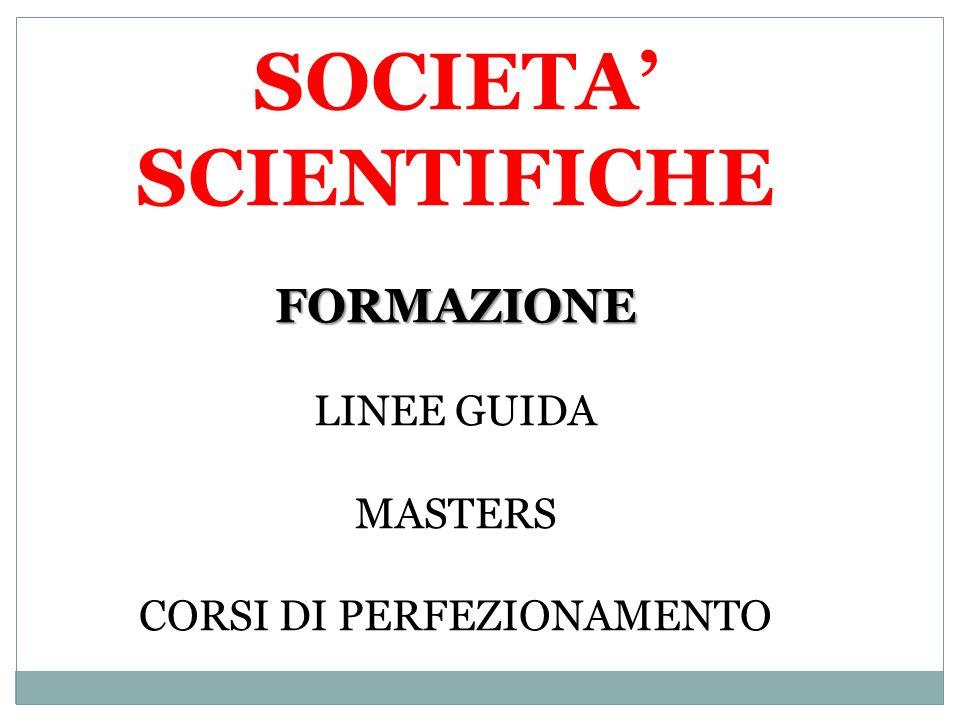 FORMAZIONE SOCIETA SCIENTIFICHE FORMAZIONE LINEE GUIDA MASTERS CORSI DI PERFEZIONAMENTO