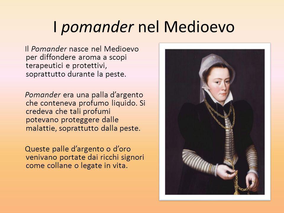 I pomander nel Medioevo Il Pomander nasce nel Medioevo per diffondere aroma a scopi terapeutici e protettivi, soprattutto durante la peste. Pomander e