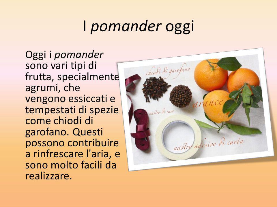 I pomander oggi Oggi i pomander sono vari tipi di frutta, specialmente agrumi, che vengono essiccati e tempestati di spezie come chiodi di garofano. Q