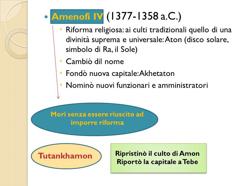 Amenofi IV (1377-1358 a.C.) Riforma religiosa: ai culti tradizionali quello di una divinità suprema e universale: Aton (disco solare, simbolo di Ra, i