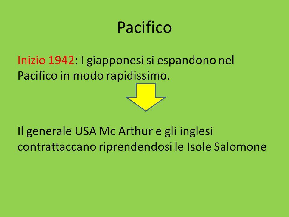 Pacifico Inizio 1942: I giapponesi si espandono nel Pacifico in modo rapidissimo. Il generale USA Mc Arthur e gli inglesi contrattaccano riprendendosi