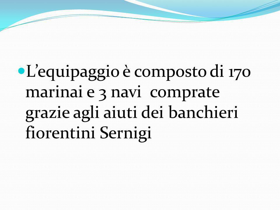 Lequipaggio è composto di 170 marinai e 3 navi comprate grazie agli aiuti dei banchieri fiorentini Sernigi